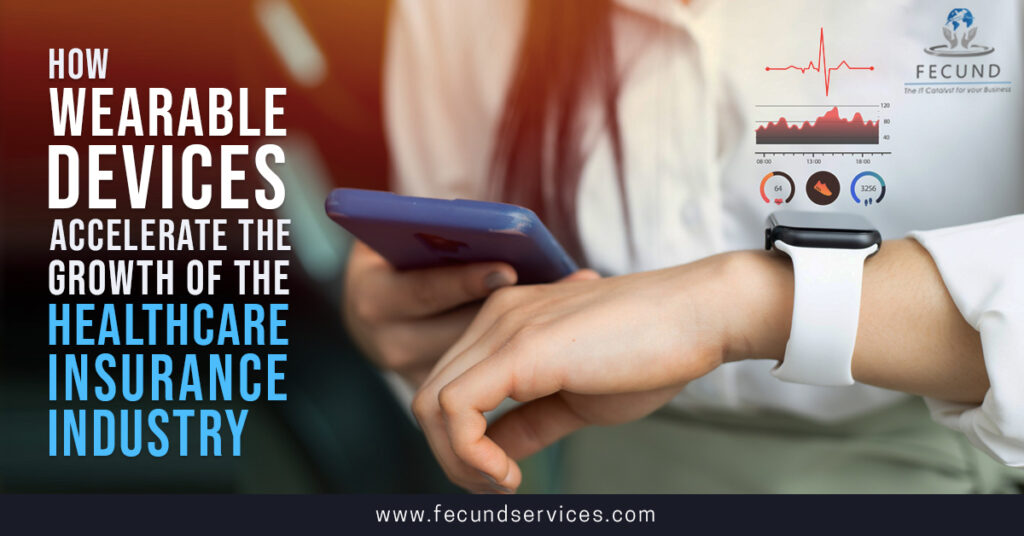 How wearable devices accelerate the growth of the healthcare insurance industry